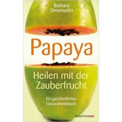 Papaya - Heilen mit der Zauberfrucht